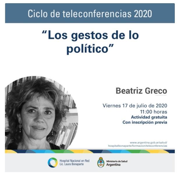 Teleconferencia Los gestos de lo político. Ciclo de teleconferencias organizadas por el Hospital Nacional en Red Lic. Laura Bonaparte. 17 de Julio 2020